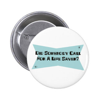 Did Somebody Call For A Life Saver Pinback Buttons
