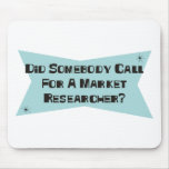 Did Somebody Call For A Market Researcher Mouse Mat