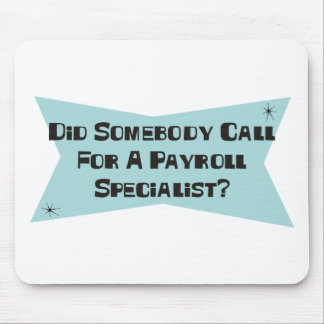 Did Somebody Call For A Payroll Specialist Mouse Pad