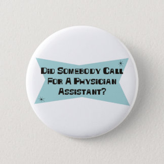 Did Somebody Call For A Physician Assistant Pinback Button