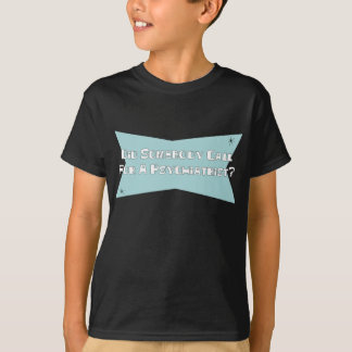 Did Somebody Call For A Psychiatrist T-Shirt