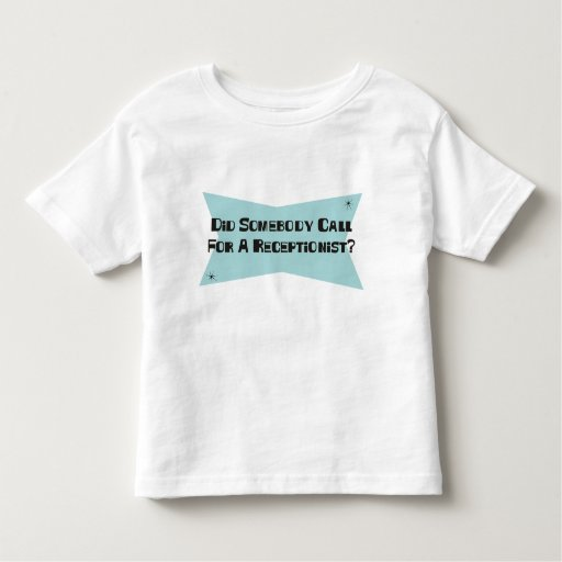 Did Somebody Call For A Receptionist T Shirts T-Shirt, Hoodie, Sweatshirt