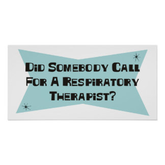Did Somebody Call For A Respiratory Therapist Poster