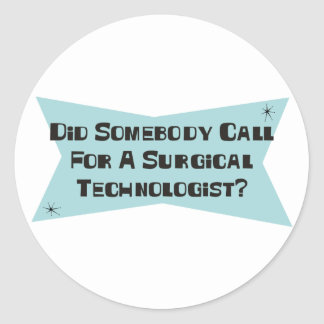 Did Somebody Call For A Surgical Technologist Classic Round Sticker