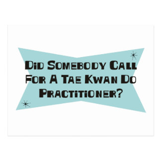 Did Somebody Call For A Tae Kwan Do Practitioner Postcard
