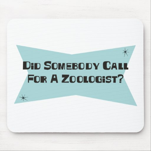 Did Somebody Call For A Zoologist Mouse Pad