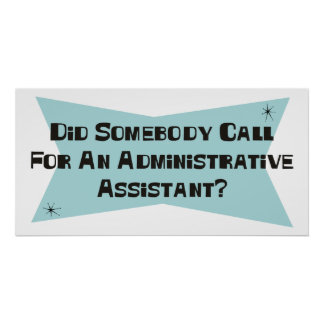 Did Somebody Call For An Administrative Assistant Poster