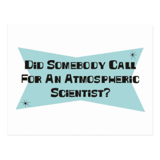 Did Somebody Call For An Atmospheric Scientist Postcard