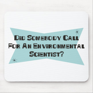 Did Somebody Call For An Environmental Scientist Mouse Pad