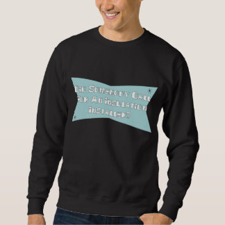 Did Somebody Call For An Insulation Installer Sweatshirt