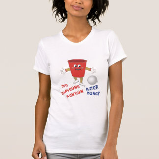 Did Someone Mention Beer Pong T-Shirt