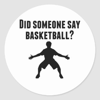 Did Someone Say Basketball Classic Round Sticker