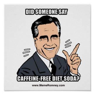 DID SOMEONE SAY CAFFEINE FREE DIET SODA POSTERS