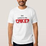 Did someone say cake? tee shirt