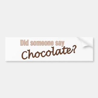 Did Someone Say Chocolate? Bumper Sticker