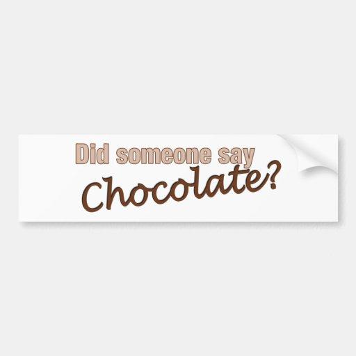 Did Someone Say Chocolate? Car Bumper Sticker
