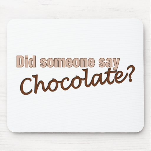 Did Someone Say Chocolate? Mouse Pad