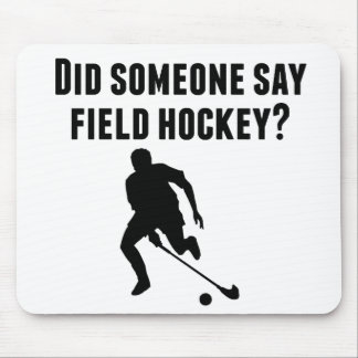 Did Someone Say Field Hockey Mouse Pad