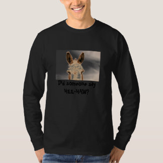 Did someone say HEE-HAW? T-Shirt
