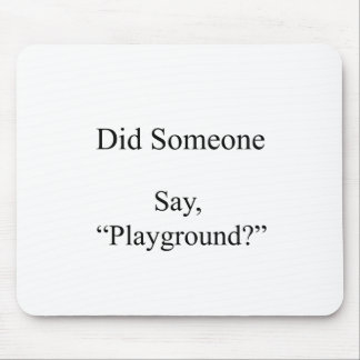 Did Someone Say , Playground Mouse Pad