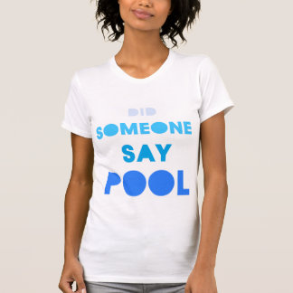 did soMEONE SAY POOL????? T-Shirt