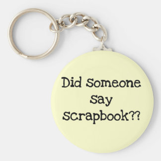 Did Someone Say Scrapbook Tshirts and Gifts Keychains