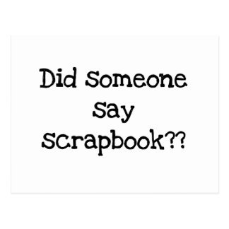 Did Someone Say Scrapbook Tshirts and Gifts Postcard