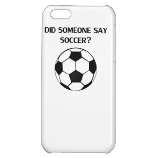 Did Someone Say Soccer? iPhone 5C Cases