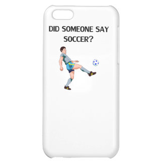 Did Someone Say Soccer? iPhone 5C Cover