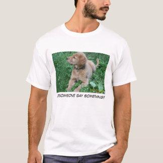 Did someone say something... T-Shirt