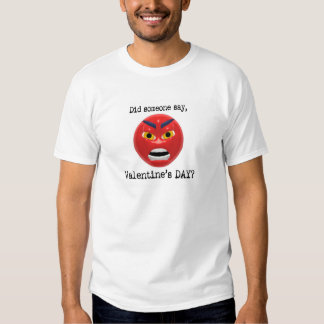 Did Someone Say Valentines Day Tee Shirt