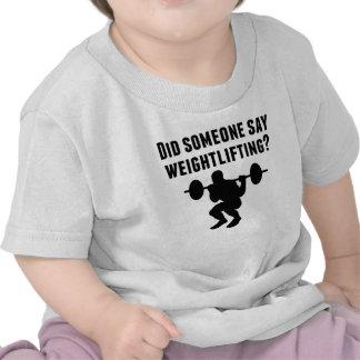 Did Someone Say Weightlifting Tee Shirt