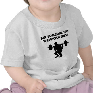 Did Someone Say Weightlifting? T Shirt