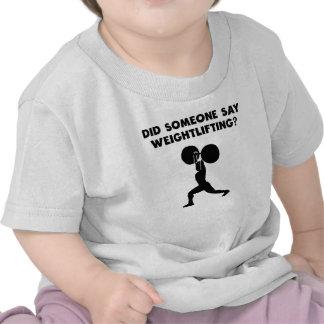 Did Someone Say Weightlifting? Tshirts