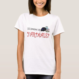 Did someone say Yardsale? T-Shirt