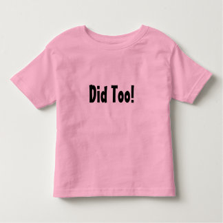 Did Too! Toddler T-shirt