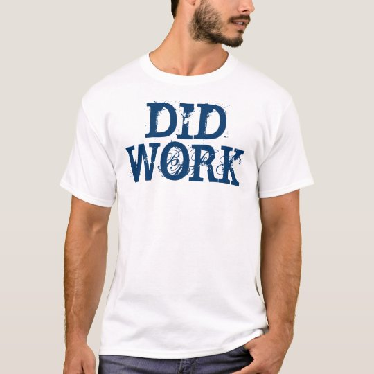 Did Work T-Shirt