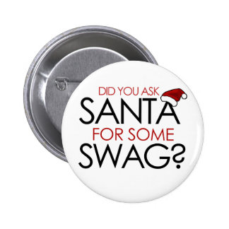 Did you ask Santa for some SWAG Pinback Button