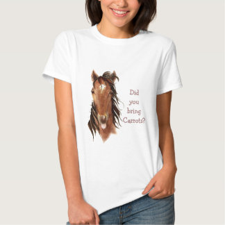 Did You Bring Carrots? Silly  Horse Humor Tee Shirt