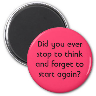 Did you ever stop to think and forget to start ... 2 inch round magnet