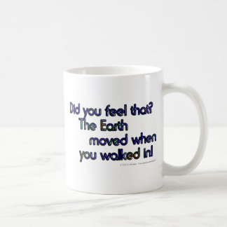 Did you feel that. The Earth moved when... Coffee Mug