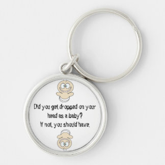 Did you get dropped on your head as a baby? keychain