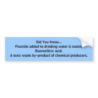 Did You Know...fluorosilicic acid bumper sticker