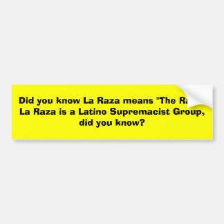 """Did you know La Raza means """"The Race""""La Raza is... Bumper Stickers"""