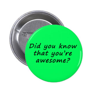 DId you know that you're awesome? Pinback Buttons