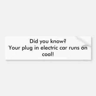 Did you know?Your plug in electric car runs on ... Car Bumper Sticker