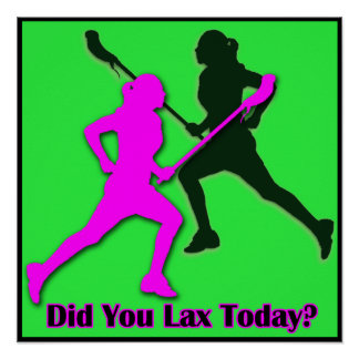 Did You Lax Today? Posters