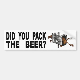 Did You Pack The Beer? Bumper Sticker