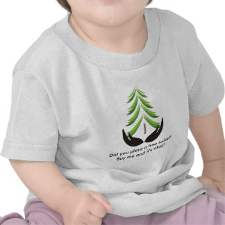Did you plant a tree today? t-shirt