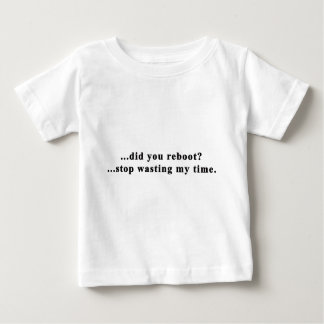 did you reboot stop wasting my time baby T-Shirt